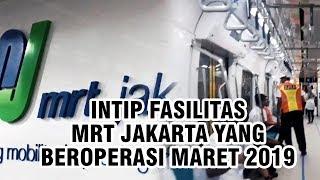 Intip Fasilitas MRT Jakarta yang Siap Beroperasi Maret 2019