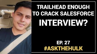 Is Trailhead enough to crack Salesforce Interview?