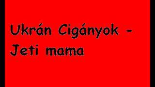 Ukrán Cigányok - Jeti mama
