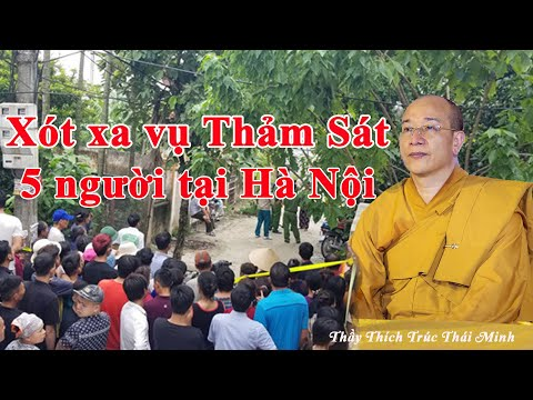 Thầy Thích Trúc Thái Minh xót xa vụ thảm sát 5 người ở Hà Nội   Pháp thoại Ác Giả Ác Báo 6/9/2019