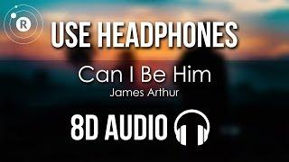 James Arthur   Can I Be Him (8D AUDIO)