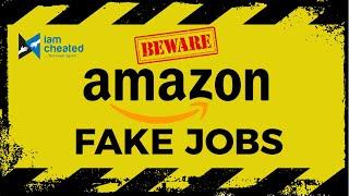 Amazon Job Scams - Beware of Fake Jobs  IamCheated.com