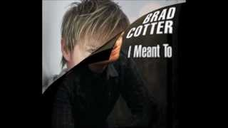 I Meant To - Brad Cotter