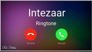 Intezaar Ringtone Arjit Singh New Song Ringtone 2019 Attitude Ringtone