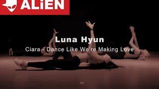 Ciara   Dance Like We're Making Love | LUNA HYUN | Euanflow Choreography
