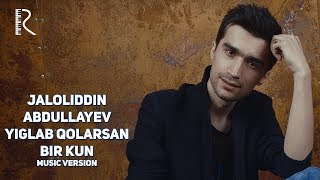 Jaloliddin Abdullayev - Yiglab qolarsan bir kun | Жалолиддин - Йиглаб коларсан бир кун