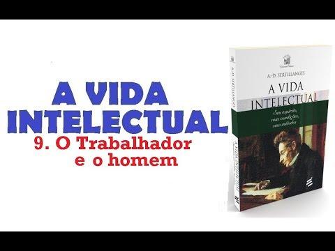 A Vida Intelectual - 9. O Trabalhador e o homem (11/11)