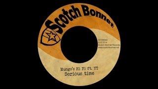 Mungo's Hi Fi - Serious time ft YT