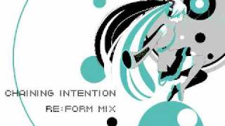 Chaining Intention [Re_form mix] 【初音ミクオリジナル】