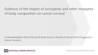 Evidence of the import of sarcopenia and other measures of body composition on cancer survival