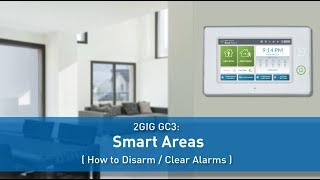 2GIG GC3: Smart Areas (How to Disarm/Clear Alarms)