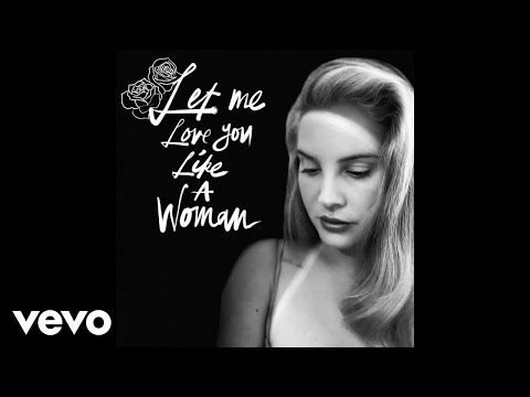 Lana Del Rey - Let Me Love You Like A Woman (Official Audio)