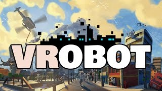 Wreak Havoc And Raise Cities To The Ground In VRobot For HTC Vive, Oculus and PSVR!