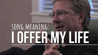 Song Meaning: I Offer My Life by Don Moen