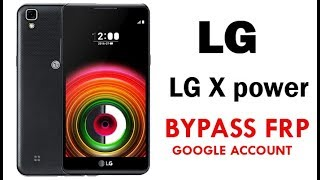 Bypass FRP and Remove Google Account LG X Power Quick Method 100% Work without PC