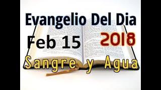 Evangelio del Dia- Jueves 15 Febrero 2018- El Seguir a Cristo- Sangre y Agua