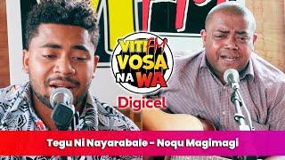 Tegu Ni Nayarabale - Noqu Magimagi (VitiFM Vosa Na Wa)