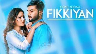 Fikkiyan: Aarsh Benipal (Full Song) Deep Jandu | Jassi Lokha | Latest Punjabi Songs 2018