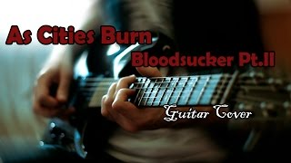 As Cities Burn - Bloodsucker Pt. II [Guitar Cover]
