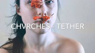 """Video thumbnail of """"CHVRCHES - TETHER"""""""