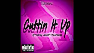 Dmac - Cuttin It Up (prod by Jabarithegreat)