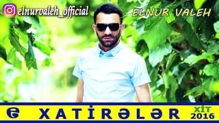 Elnur Valeh - XATIRELER 2016