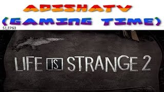 ADISHATTV (Gaming Time) S1,EP60 - Life is Strange 2 is coming this September 2018