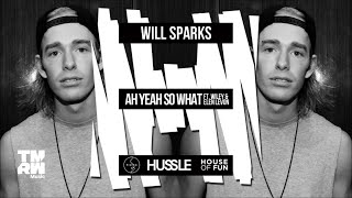 Will Sparks - Ah Yeah So What (feat. Wiley & Elen Levon) [FULL VERSION]