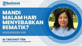 Apakah Mandi Malam Hari Bisa Sebabkan Rematik? Ini Kata Dokter Tan Shot Yen