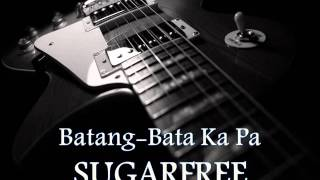 SUGARFREE - Batang-Bata Ka Pa [HQ AUDIO]