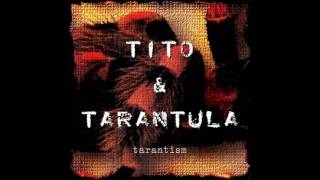 Tito & Tarantula - Tarantism (1997) Full Album