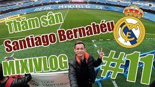 MixiVLOG#11: Ngày đầu tới Madrid, cảm xúc khi tới SVĐ Santiago Bernabéu của Real Madrid CF.