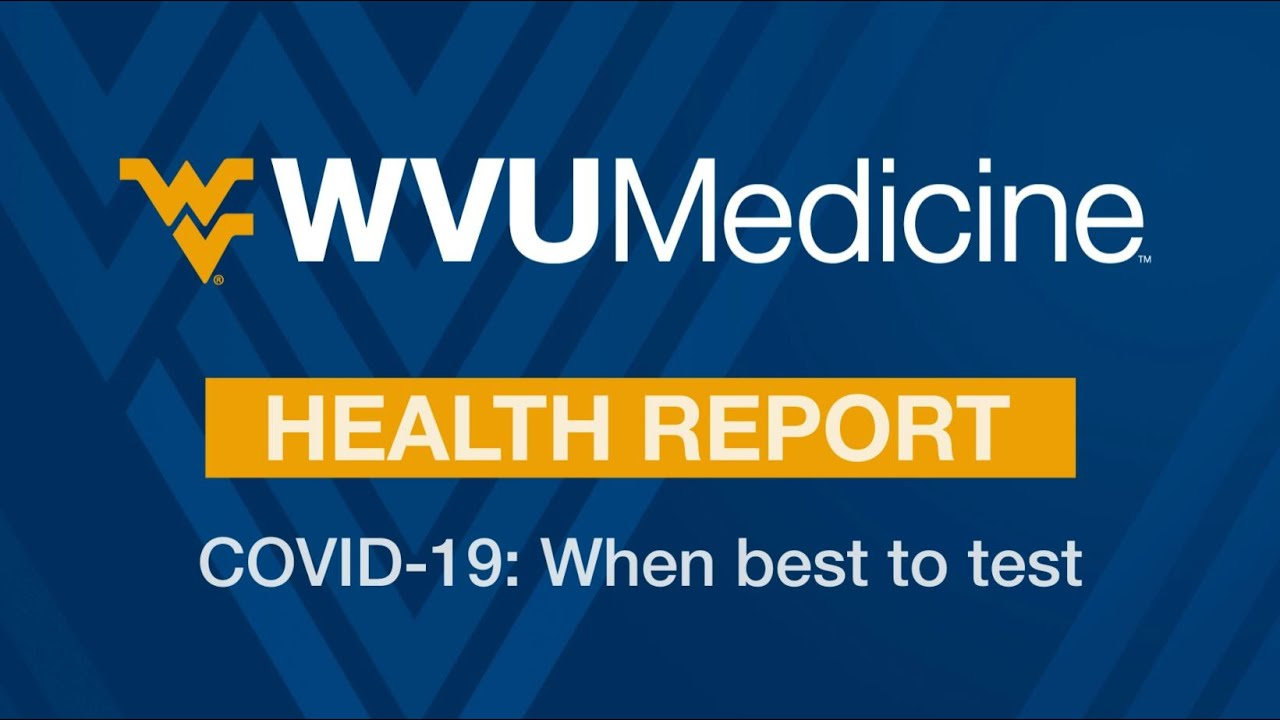 Play WVU Medicine Health Report: COVID-19 - When best to test