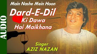 Dard-E-Dil Ki Dawa Hai Maikhana- Full Song | Main Nashe Mein Hoon | Aziz Nazan | Hindi Romantic Song