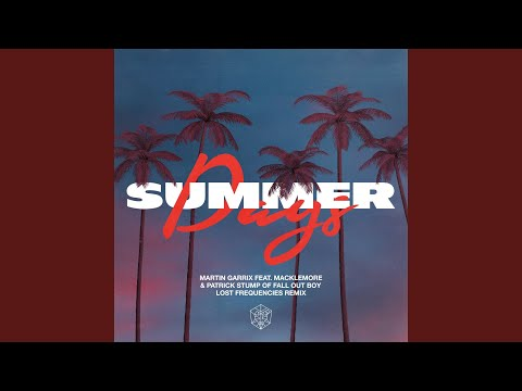 Summer Days (feat. Macklemore & Patrick Stump Of Fall Out Boy) (Lost Frequencies Remix) - Martin Garrix