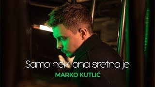 Marko Kutlić - Samo nek ona sretna je (OFFICIAL VIDEO)