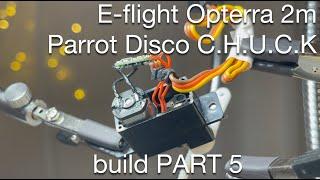 E-flite Opterra 2m | reversing servos | Parrot Disco Chuck - FPV long range drone build ~ PART 5