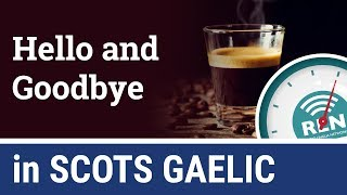 How to say Hello and Goodbye in Scots Gaelic - One Minute Gaelic Lesson 1