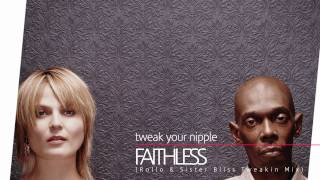 Faithless - Tweak Your Nipple (Rollo & Sister Bliss Tweakin Mix) [CDQ]