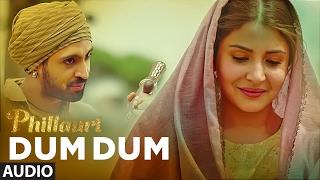DUM DUM (Full Audio) | Phillauri | Anushka, Diljit, Suraj, Anshai, Shashwat | Romy & Vivek