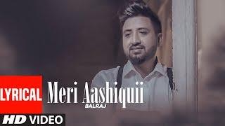 Meri Aashiquii: Balraj (Full Lyrical Song) G. Guri | Singh Jeet | Latest Punjabi Songs 2018
