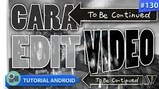 Cara Mudah Edit Effect Video To Be Continued / Bersambung Di Android | Tutorial Android #130
