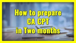 How to prepare CA CPT in Two months