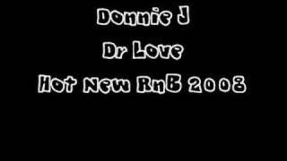 Dr Love (FULL) - Donnie J [**Hot New RnB 2008**]