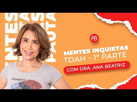 Mentes inquietas: TDAH - 1ª parte - Ana Beatriz Barbosa Silva