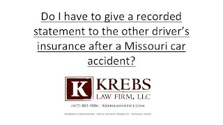 Do I have to give a recorded statement to the other drivers insurance after a Missouri car accident?