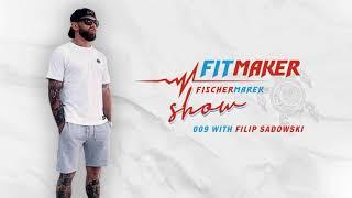 Fit Maker Show #009 – Filip Sadowski