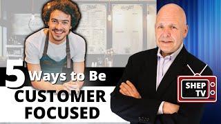 Five Ways to Create a Customer Focused Mindset