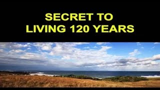 The Secert to Living 120 Years
