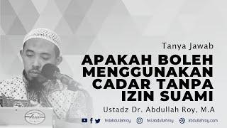Apakah Boleh Menggunakan Cadar Tanpa Izin Suami | Ustadz Dr. Abdullah Roy, M.A.
